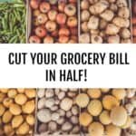 5 Ways To Cut Your Grocery Bill In Half