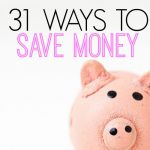 31 Clever Ways To Save Money And Live Better
