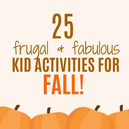 25 Fun, Frugal and Fabulous Fall Activities