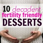 10 Fertility Friendly Desserts You Can Enjoy Guilt-Free