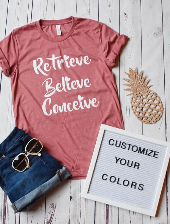 gift ideas for a friend struggling with infertility - retrieve, believe, conceive t shirt
