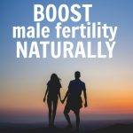 The Best Ways To Naturally Boost Male Fertility & Increase Sperm Count