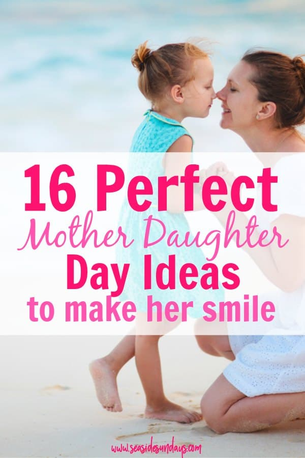 16 Perfect Mother Daughter Day Ideas That Will Make Her Smile