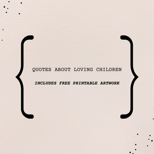 51 quotes about loving children